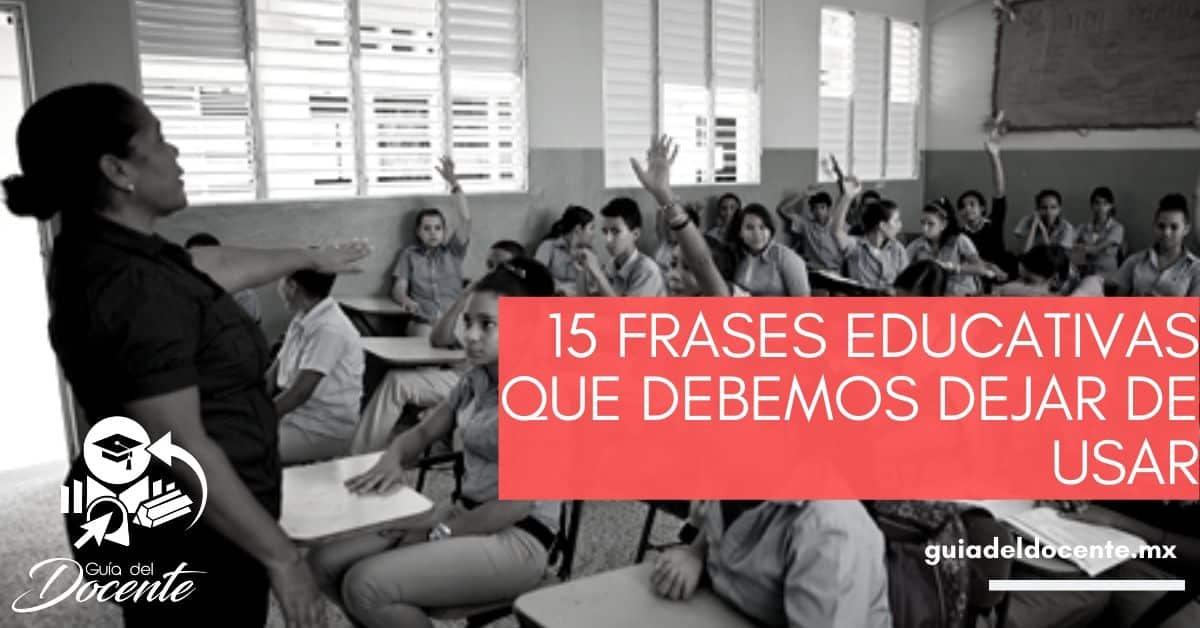 15 frases educativas que debemos dejar de usar