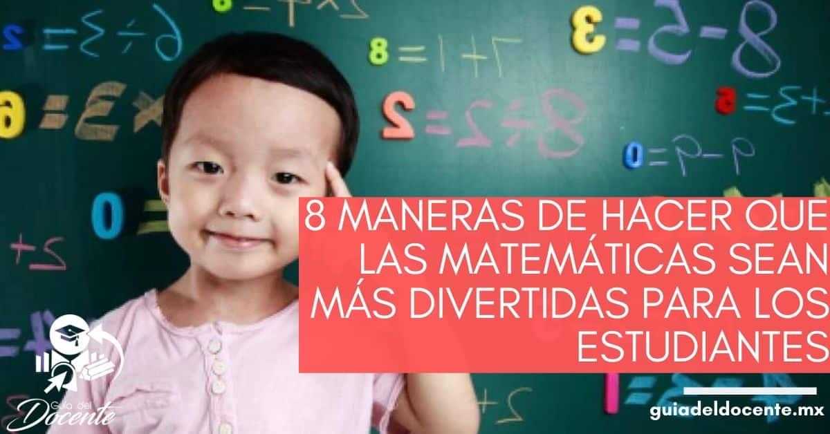 8 maneras de hacer que las matemáticas sean más divertidas para los estudiantes