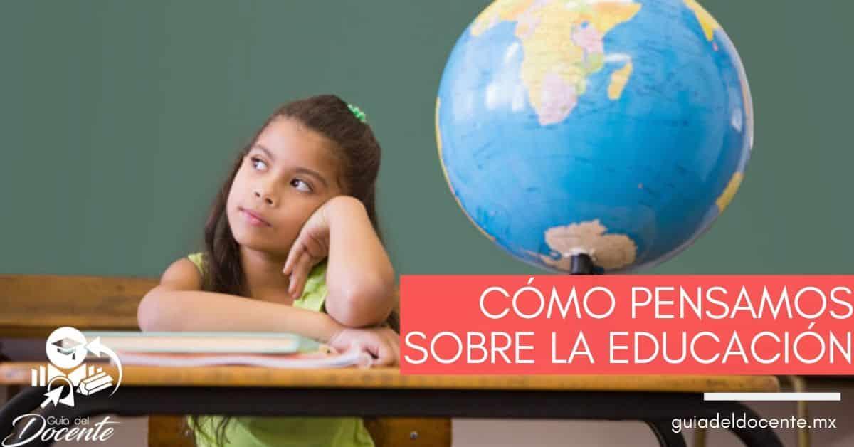 Cómo pensamos sobre la educación