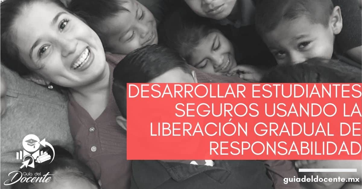 Desarrollar estudiantes seguros usando la liberación gradual de responsabilidad