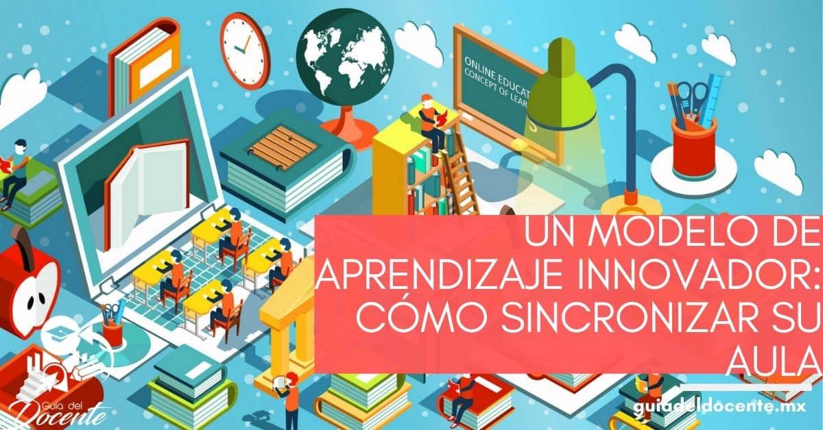 Un modelo de aprendizaje innovador cómo sincronizar su aula