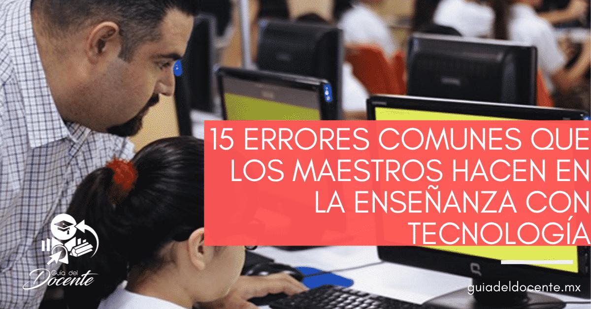 15 errores comunes que los maestros hacen en la enseñanza con tecnología